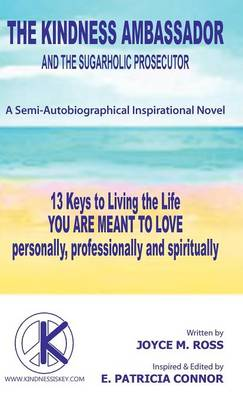 The Kindness Ambassador and the Sugarholic Prosecutor: 13 Keys to Living the Life You Are Meant to Love (Hardback)