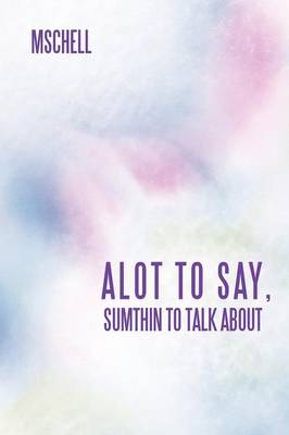 Alot to Say, Sumthin to Talk about (Paperback)