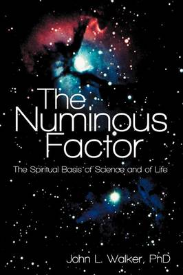 The Numinous Factor: The Spiritual Basis of Science and of Life (Paperback)