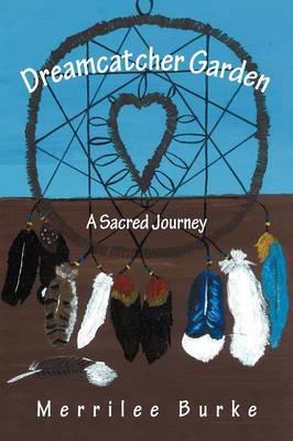 Dreamcatcher Garden: A Sacred Journey (Paperback)