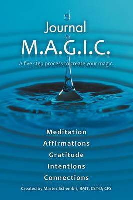Journal M.A.G.I.C.: A Five Step Process to Create Your Magic. (Paperback)
