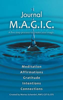 Journal M.A.G.I.C.: A Five Step Process to Create Your Magic. (Hardback)