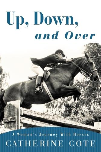 Up, Down, and Over: A Woman's Journey with Horses (Paperback)
