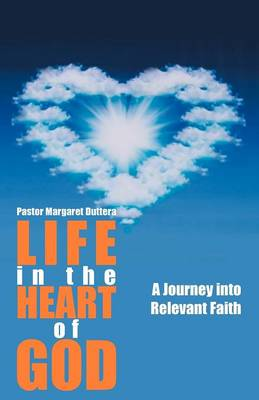 Life in the Heart of God: A Journey Into Relevant Faith (Paperback)