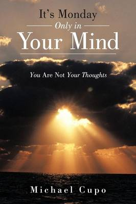 It's Monday Only in Your Mind: You Are Not Your Thoughts (Paperback)
