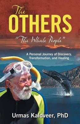 The Others: The Whale People a Personal Journey of Discovery, Transformation, and Healing (Paperback)