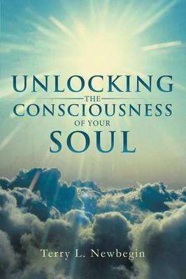 Unlocking the Consciousness of Your Soul (Paperback)
