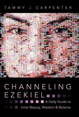 Channeling Ezekiel: A Daily Guide to Inner Beauty, Wisdom & Balance (Hardback)