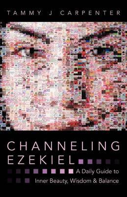 Channeling Ezekiel: A Daily Guide to Inner Beauty, Wisdom & Balance (Paperback)