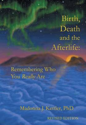 Birth, Death and the Afterlife: Remembering Who You Really Are (Hardback)