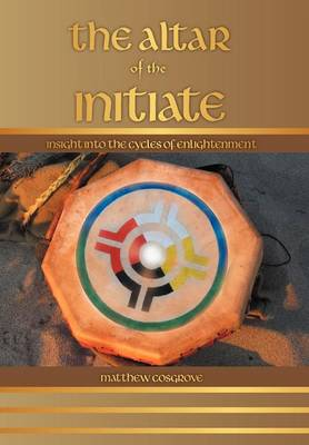 The Altar of the Initiate: Insight Into the Cycles of Enlightenment (Hardback)