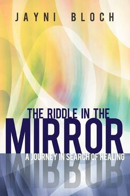The Riddle in the Mirror: A Journey in Search of Healing (Paperback)
