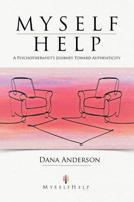 Myself Help: A Psychotherapist's Journey Toward Authenticity (Paperback)