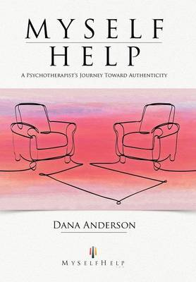 Myself Help: A Psychotherapist's Journey Toward Authenticity (Hardback)