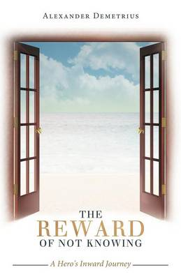 The Reward of Not Knowing: A Hero's Inward Journey (Paperback)