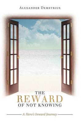 The Reward of Not Knowing: A Hero's Inward Journey (Hardback)