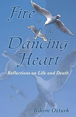 Fire in the Dancing Heart: Reflections on Life and Death (Paperback)