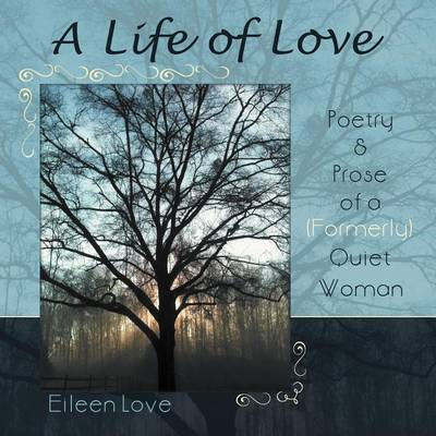 A Life of Love: Poetry & Prose of a (Formerly) Quiet Woman (Paperback)