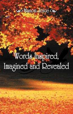 Words Inspired, Imagined and Revealed (Paperback)