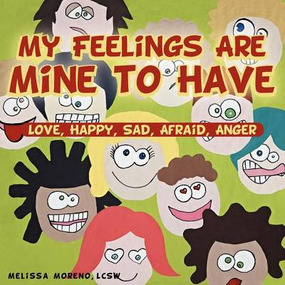 My Feelings Are Mine to Have: Love, Happy, Sad, Afraid, Anger (Paperback)