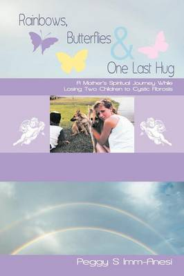 Rainbows, Butterflies & One Last Hug: A Mother's Spiritual Journey Losing Two Children to Cystic Fibrosis (Paperback)