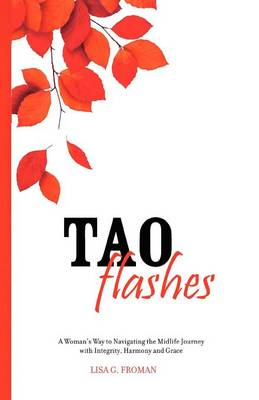Tao Flashes: A Woman's Way to Navigating the Midlife Journey with Integrity, Harmony, and Grace (Paperback)