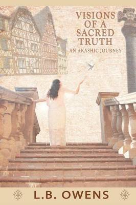Visions of a Sacred Truth: An Akashic Journey (Paperback)