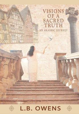 Visions of a Sacred Truth: An Akashic Journey (Hardback)