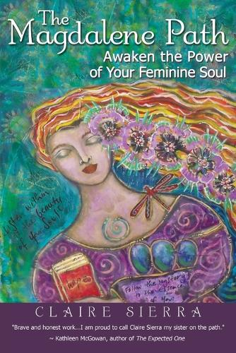 The Magdalene Path: Awaken the Power of Your Feminine Soul (Paperback)