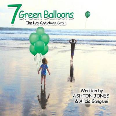 7 Green Balloons: The Day God Chose Peter (Paperback)