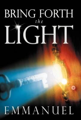Bring Forth the Light (Hardback)