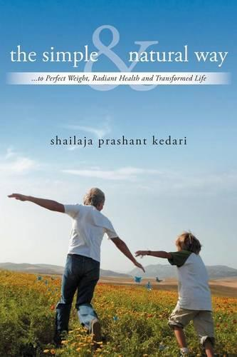 The Simple and Natural Way: ...to Perfect Weight, Radiant Health and Transformed Life (Paperback)