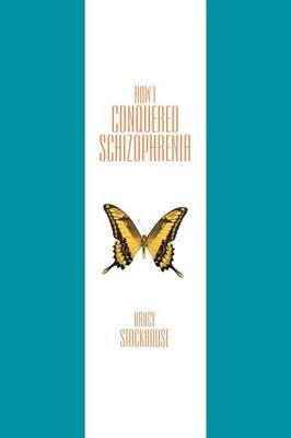 How I Conquered Schizophrenia (Paperback)