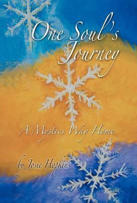 One Soul's Journey, a Mystic's Way Home. (Hardback)
