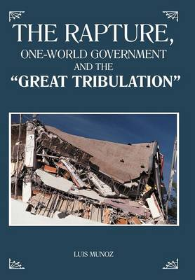 "The Rapture, One-World Government and the ""Great Tribulation"" (Hardback)"