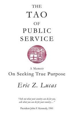 The Tao of Public Service: A Memoir: On Seeking True Purpose (Paperback)