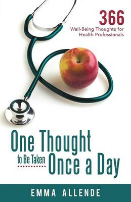 One Thought to Be Taken Once a Day: 366 Well-Being Thoughts for Health Professionals (Paperback)