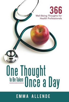 One Thought to Be Taken Once a Day: 366 Well-Being Thoughts for Health Professionals (Hardback)