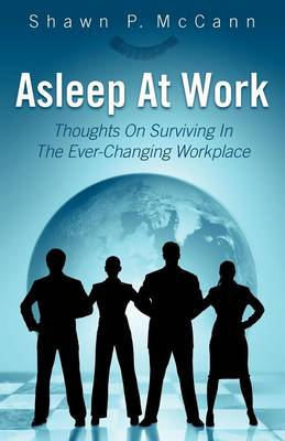 Asleep at Work: Thoughts on Surviving in the Ever-Changing Workplace (Paperback)