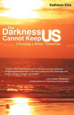 The Darkness Cannot Keep Us: Choosing a Better Tomorrow (Paperback)
