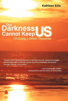 The Darkness Cannot Keep Us: Choosing a Better Tomorrow (Hardback)