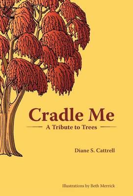 Cradle Me: A Tribute to Trees (Hardback)