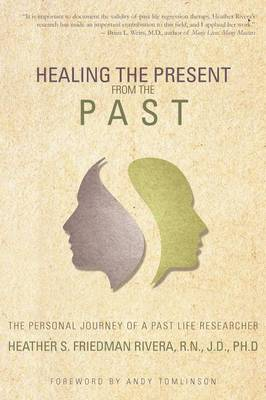 Healing the Present from the Past: The Personal Journey of a Past Life Researcher (Paperback)