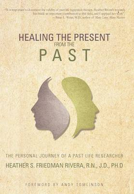 Healing the Present from the Past: The Personal Journey of a Past Life Researcher (Hardback)