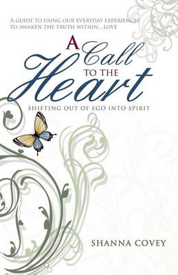 A Call to the Heart: Shifting Out of Ego Into Spirit (Paperback)