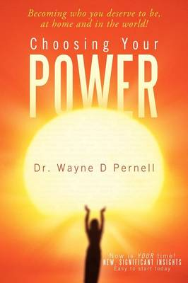 Choosing Your Power: Becoming Who You Deserve to Be, at Home and in the World! (Paperback)