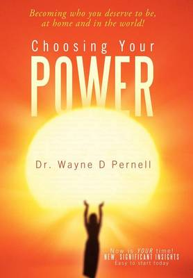 Choosing Your Power: Becoming Who You Deserve to Be, at Home and in the World! (Hardback)