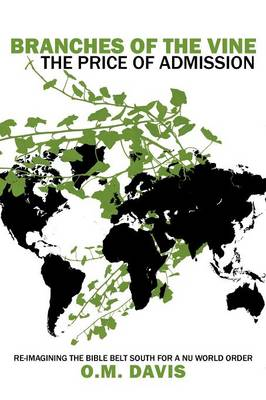 Branches of the Vine: The Price of Admission: Re-Imagining the Bible Belt South for a NU World Order (Paperback)