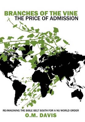 Branches of the Vine: The Price of Admission: Re-Imagining the Bible Belt South for a NU World Order (Hardback)