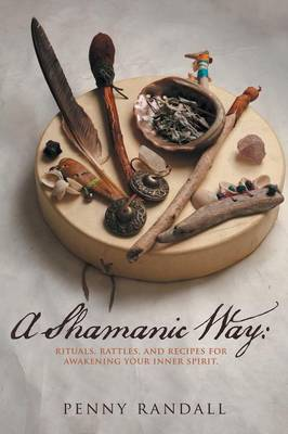 A Shamanic Way: Rituals, Rattles, and Recipes for Awakening Your Inner Spirit (Paperback)